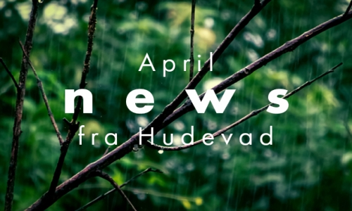 April news from Hudevad